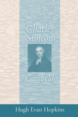 Charles Simeon of Cambridge - Hopkins, Hugh Evan