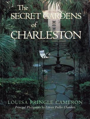 The Secret Gardens of Charleston - Cameron, Louisa Pringle, and Chambers, Lauren Preller (Photographer)