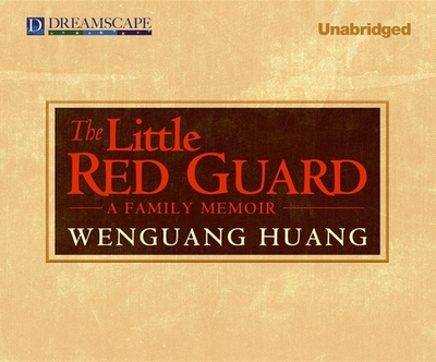 The Little Red Guard: A Family Memoir - Huang, Wenguang, and Verner, Adam (Narrator)