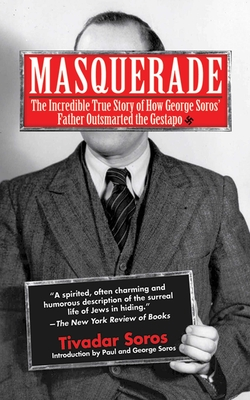 Masquerade: The Incredible True Story of How George Soros' Father Outsmarted the Gestapo - Soros, Tivadar, and Kelly, Jim, and Tonkin, Humphrey (Editor)