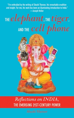 The Elephant, the Tiger, and the Cellphone: Reflections on India, the Emerging 21st-Century Power - Tharoor, Shashi