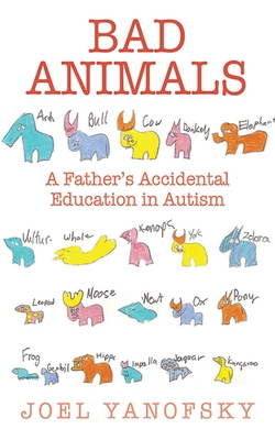 Bad Animals: A Father's Accidental Education in Autism - Yanofsky, Joel