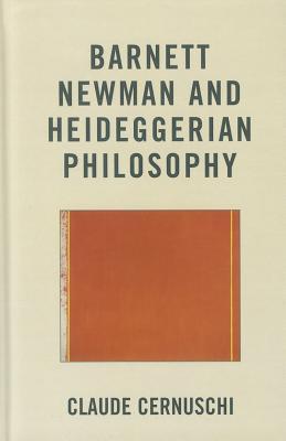 Barnett Newman and Heideggerian Philosophy - Cernuschi, Claude