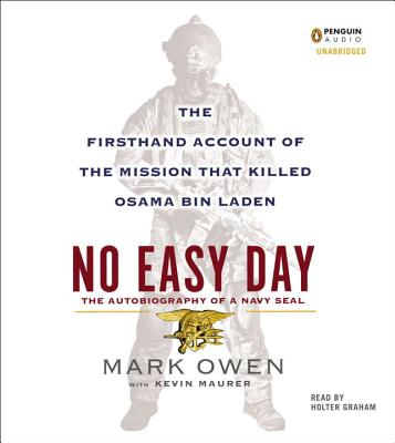 No Easy Day: The Autobiography of a Navy SEAL: The Firsthand Account of the Mission That Killed Osama Bin Laden - Owen, Mark, and Graham, Holter (Read by), and Maurer, Kevin