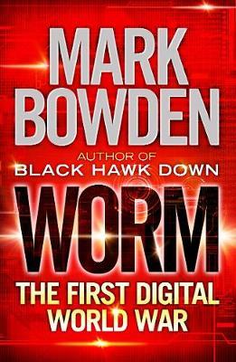 Worm: The First Digital World War - Bowden, Mark