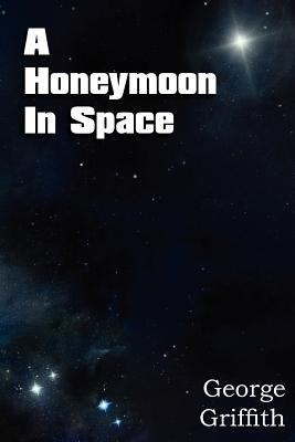 A Honeymoon in Space - Griffith, George