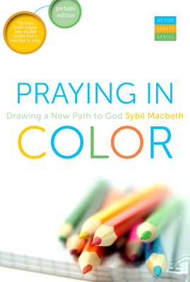 Praying in Color: Drawing a New Path to God - Macbeth, Sybil