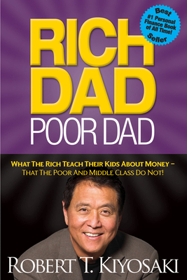 Rich Dad Poor Dad: What the Rich Teach Their Kids about Money - That the Poor and Middle Class Do Not! - Kiyosaki, Robert T