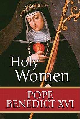 Holy Women - Pope Benedict XVI