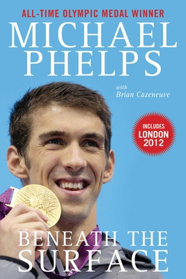 Beneath the Surface: My Story - Phelps, Michael, and Cazeneuve, Brian, and Costas, Bob (Foreword by)
