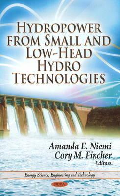 Hydropower from Small & Low-Head Hydro Technologies - Niemi, Amanda E. (Editor), and Fincher, Cory M. (Editor)