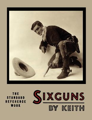 Sixguns by Keith: The Standard Reference Work [Illustrated Edition] - Keith, Elmer