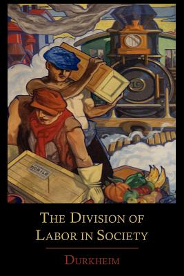 The Division of Labor in Society - Durkheim, Emile, and Simpson, George (Translated by)