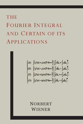 The Fourier Integral and Certain of Its Applications - Wiener, Norbert
