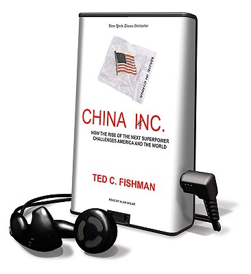 China, Inc.: How the Rise of the Next Superpower Challenges America and the World - Fishman, Ted C, and Sklar, Alan (Read by)