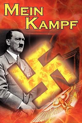 Mein Kampf: Adolf Hitler's Autobiography and Political Manifesto, Nazi Agenda Prior to World War II, the Third Reich, Aka My Strug - Hitler, Adolf, and Murphy, James (Translated by)