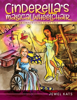 Cinderella's Magical Wheelchair: An Empowering Fairy Tale - Kats, Jewel