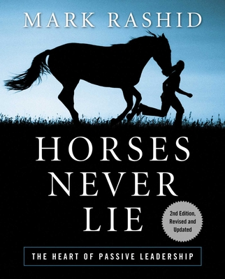 Horses Never Lie: The Heart of Passive Leadership - Rashid, Mark