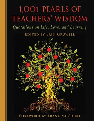1,001 Pearls of Teachers' Wisdom: Quotations on Life and Learning - Gruwell, Erin (Editor), and McCourt, Frank (Foreword by)