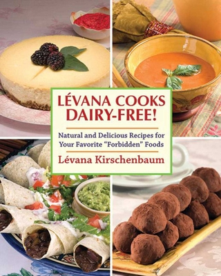 """Levana Cooks Dairy-Free!: Natural and Delicious Recipes for Your Favorite """"Forbidden"""" Foods - Kirschenbaum, Levana, and Adelman, Menachem (Photographer), and Pliskin, Meir (Photographer)"""
