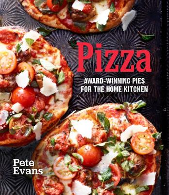 Pizza: Award-Winning Pies for the Home Kitchen - Evans, Pete