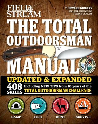 The Total Outdoorsman Manual - Nickens, T Edward, and Bourjaily, Phil (Contributions by), and Deeter, Kirk (Contributions by)