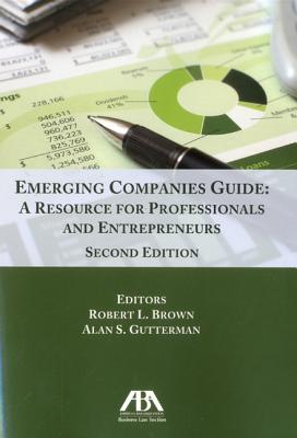 Emerging Companies Guide: A Resource for Professionals and Entrepreneurs - Gutterman, Alan S, Ph.D., MBA, D.B.A. (Editor), and Brown, Robert L (Editor)
