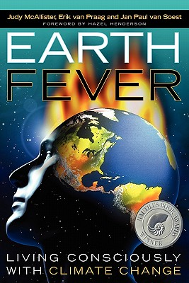 Earth Fever: Living Consciously with Climate Change - McAllister, Judy, and Van Praag, Erik, and Paul Van Soest, Jan