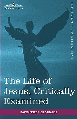 The Life of Jesus, Critically Examined - Strauss, David Friedrich, and Eliot, George (Translated by)