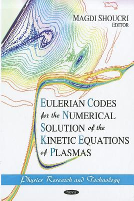 Eulerian Codes for the Numerical Solution of the Kinetic Equations of Plasmas - Shoucri, Magdi (Editor)