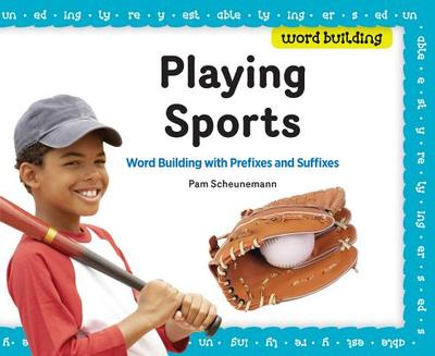 Playing Sports: Word Building with Prefixes and Suffixes - Scheunemann, Pam