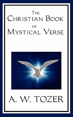 The Christian Book of Mystical Verse - Tozer, A W