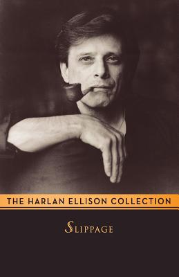 Slippage: Previously Uncollected, Precariously Poised Stories - Ellison, Harlan