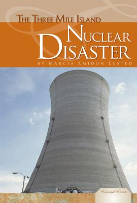 The Three Mile Island Nuclear Disaster - Lusted, Marcia Amidon