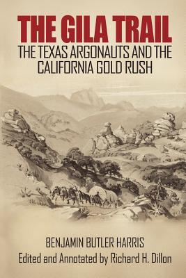 The Gila Trail: The Texas Argonauts and the California Gold Rush - Harris, Benjamin Butler, and Dillon, Richard H (Editor)