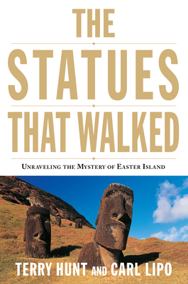 The Statues That Walked: Unraveling the Mystery of Easter Island - Hunt, Terry, and Lipo, Carl