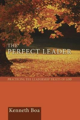 The Perfect Leader: Practicing the Leadership Traits of God - Boa, Kenneth