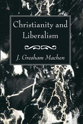 Christianity and Liberalism - Machen, J Gresham