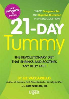 21-Day Tummy: The Revolutionary Food Plan That Shrinks and Soothes Any Belly Fast - Vaccariello, Liz, and Scarlata, Kate