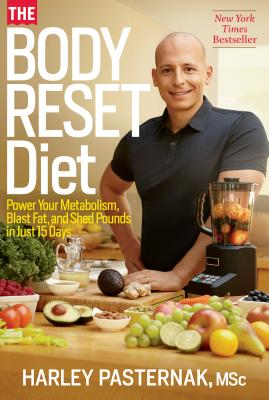 The Body Reset Diet: Power Your Metabolism, Blast Fat, and Shed Pounds in Just 15 Days - Pasternak, Harley, and Moser, Laura