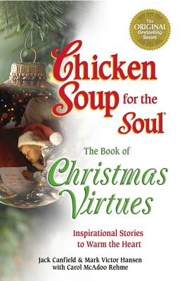 Chicken Soup for the Soul the Book of Christmas Virtues: Inspirational Stories to Warm the Heart - Canfield, Jack, and Hansen, Mark Victor, and Rehme, Carol McAdoo