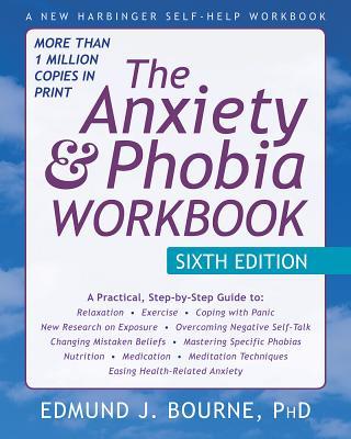 The Anxiety and Phobia Workbook - Bourne, Edmund J.