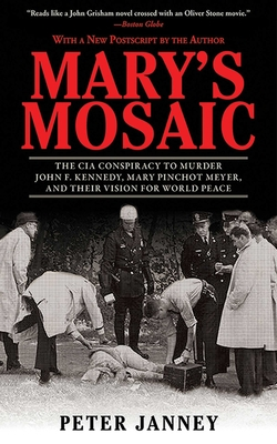 Mary's Mosaic: The CIA Conspiracy to Murder John F. Kennedy, Mary Pinchot Meyer, and Their Vision for World Peace - Janney, Peter, and Russell, Dick (Foreword by)