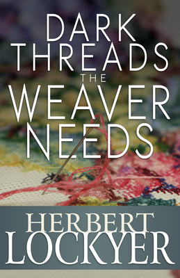 Dark Threads the Weaver Needs - Lockyer, Herbert, Dr.