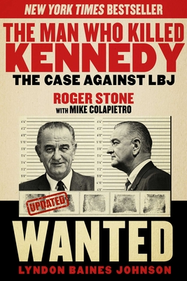 The Man Who Killed Kennedy: The Case Against LBJ - Stone, Roger, and Colapietro, Mike