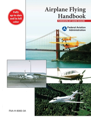Airplane Flying Handbook: FAA-H-8083-3A - Federal Aviation Administration (FAA), and Soucie, David (Foreword by)