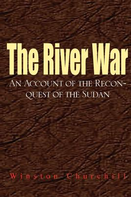 The River War: An Account of the Reconquest of the Sudan - Churchill, Winston S, Sir