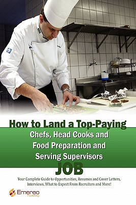 How to Land a Top-Paying Chefs Head Cooks and Food Preparation and Serving Supervisors Job: Your Complete Guide to Opportunities, Resumes and Cover Le - Andrews, Brad