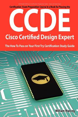 Ccde - Cisco Certified Design Expert Exam Preparation Course in a Book for Passing the Ccde Exam - The How to Pass on Your First Try Certification Stu - Maning, William