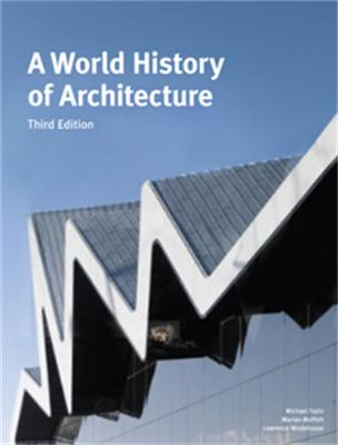 A World History of Architecture - Fazio, Michael, and Moffett, Marian, and Wodehouse, Lawrence